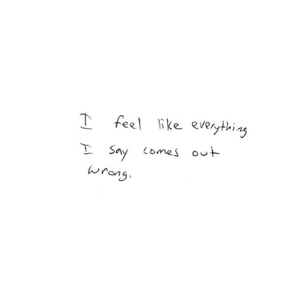 Everything i say-do comes out wrong. Sad Quotes found on Polyvore
