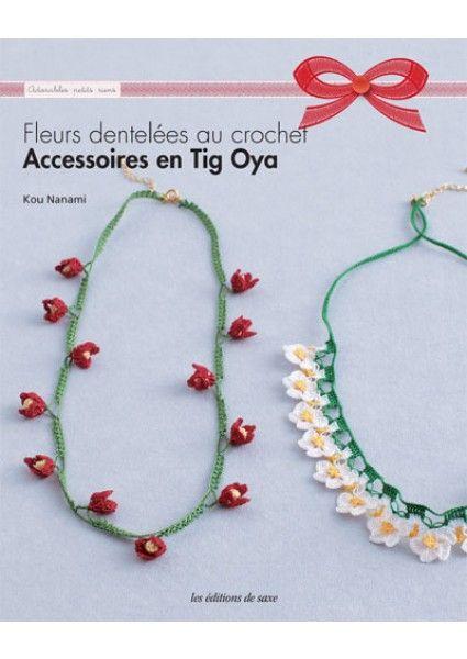 Accessoires en Tig Oya - Fleurs dentelées au crochet - Livre paru aux Éditions de Saxe http://www.edisaxe.com/accessoires-en-tig-oya-fleurs-dentelees-au-crochet