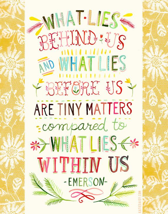 What lies behind us and what lies before us are tiny matters compared to what lies within us.  Artwork by Katie Daisy.