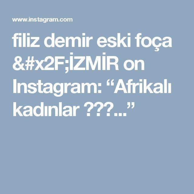"""filiz demir  eski foça /İZMİR on Instagram: """"Afrikalı kadınlar 🌹🌹🌹..."""""""