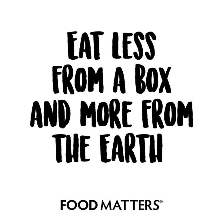 Eat less from a box and more from the Earth!   www.foodmatters.com #foodmatters #FMquotes #foodforthought