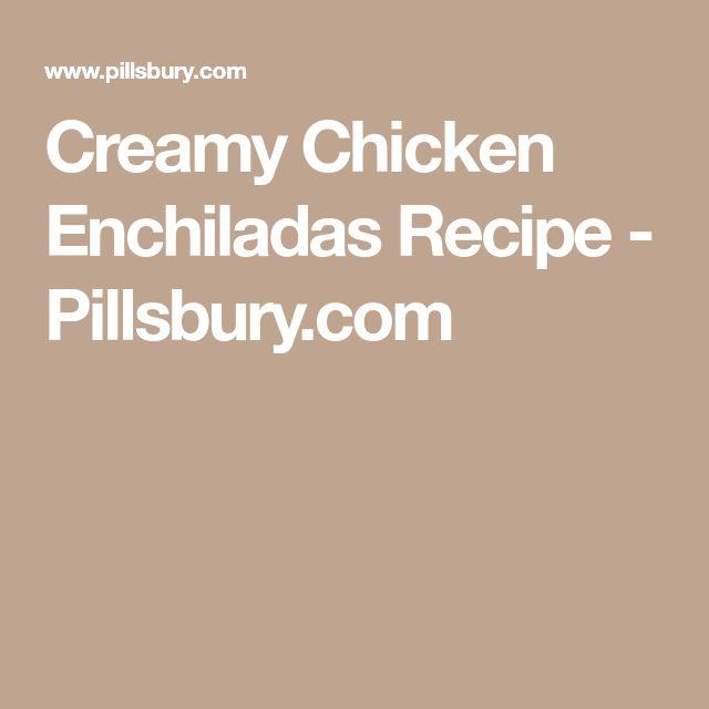 Creamy Chicken Enchiladas Recipe - Pillsbury.com