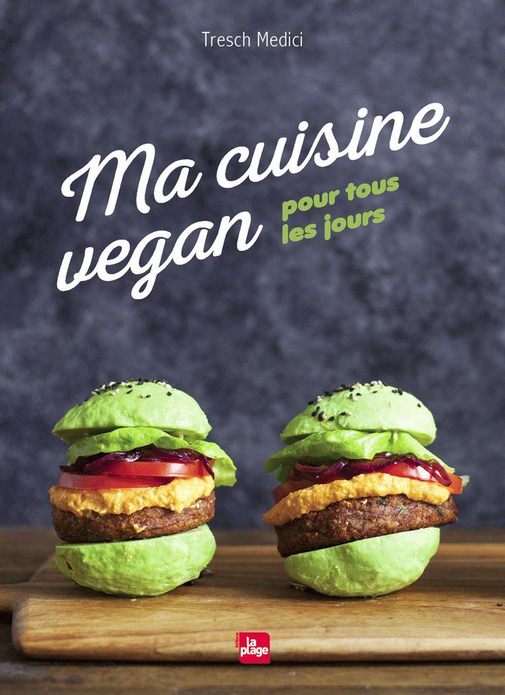 Le livre indispensable de cuisine vegan pour tous les jours par Stephanie Tresch-Medici : 500 recettes vegan et équilibrées sans se compliquer la vie.