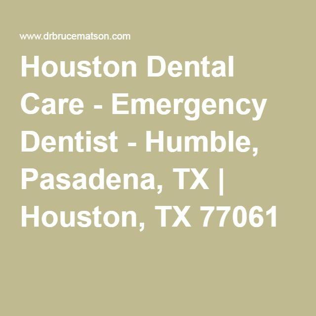 Houston Dental Care - Emergency Dentist - Humble, Pasadena, TX   Houston, TX 77061