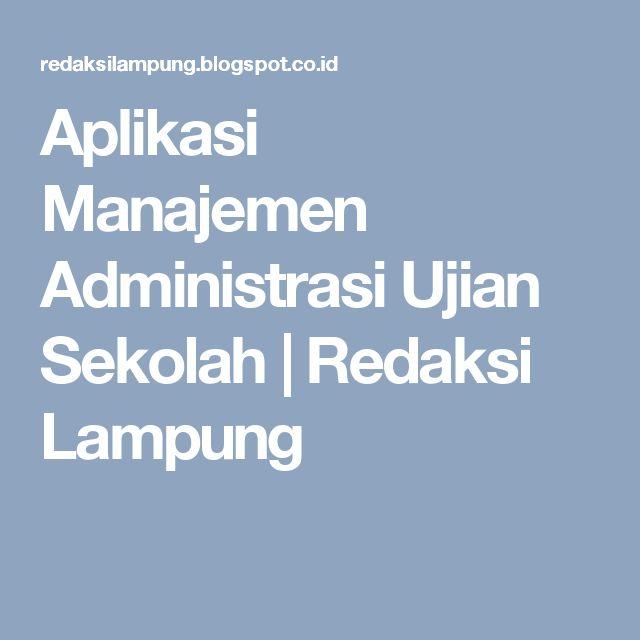 Aplikasi Manajemen Administrasi Ujian Sekolah | Redaksi Lampung