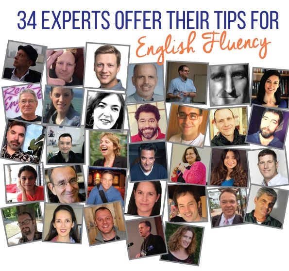 What does it take to become fluent in English? 34 renowned English learning specialists share their #1 tips for achieving English fluency.