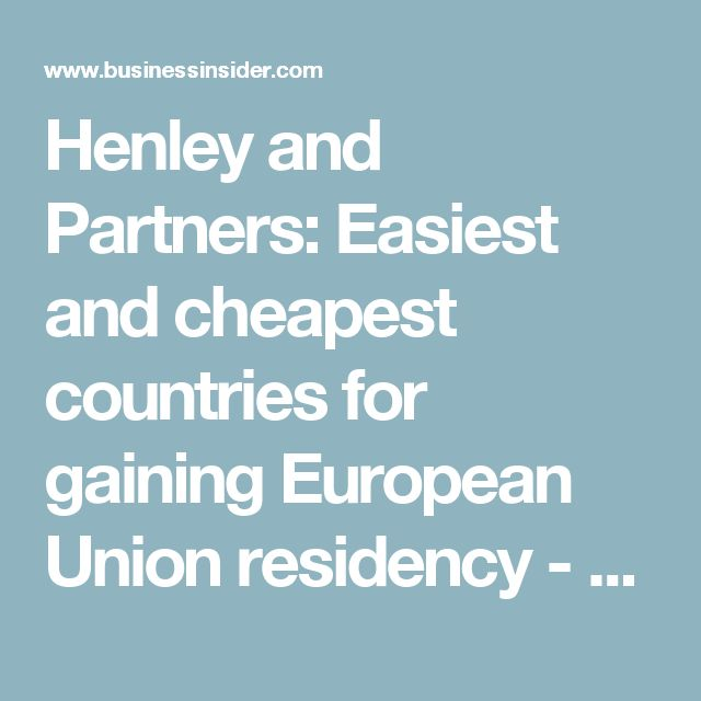Henley and Partners: Easiest and cheapest countries for gaining European Union residency - Business Insider