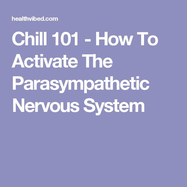 Chill 101 - How To Activate The Parasympathetic Nervous System