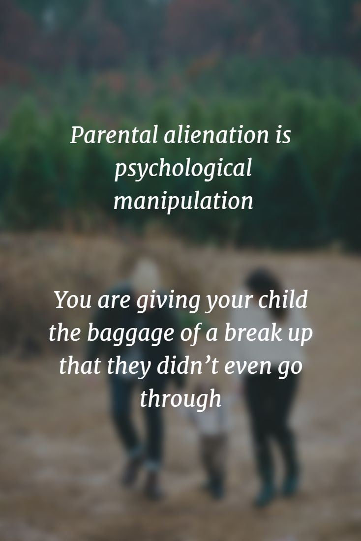 Parental alienation is psychological manipulation. You are giving your child the baggage of a break up that they didn't even go through.