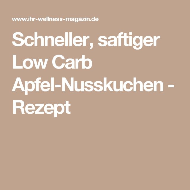Schneller, saftiger Low Carb Apfel-Nusskuchen - Rezept