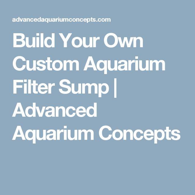 Build Your Own Custom Aquarium Filter Sump | Advanced Aquarium Concepts