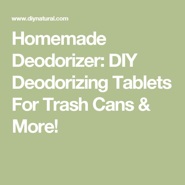 Homemade Deodorizer: DIY Deodorizing Tablets For Trash Cans & More!