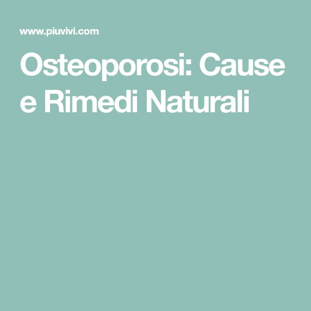 Osteoporosi: Cause e Rimedi Naturali