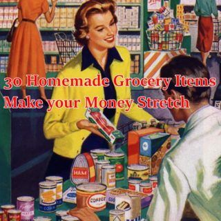 30 Homemade Grocery Items Make your Money Stretch