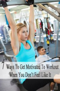 7 Ways to get motivated to workout, even when you don't feel like it.