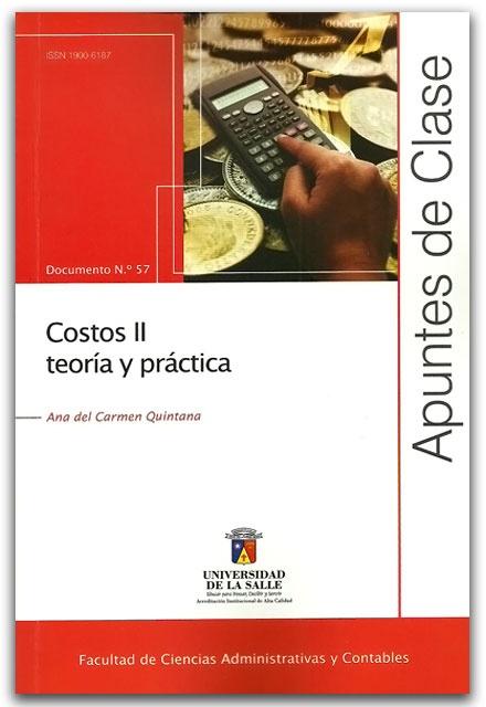 Costos II teoría y práctica. Apuntes de clase N.º 57- Ana del Carmen Quintana  - Universidad de La Salle    http://www.librosyeditores.com/tiendalemoine/contaduria-y-contabilidad/2355-costos-ii-teoria-y-practica-apuntes-de-clase-n-57.html    Editores y distribuidores.