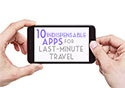 10 Indispensable Apps for Last-Minute Travel