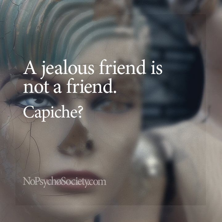 There's a big difference between occasional pangs of jealousy and pathological jealousy. Fake friends possess the latter.