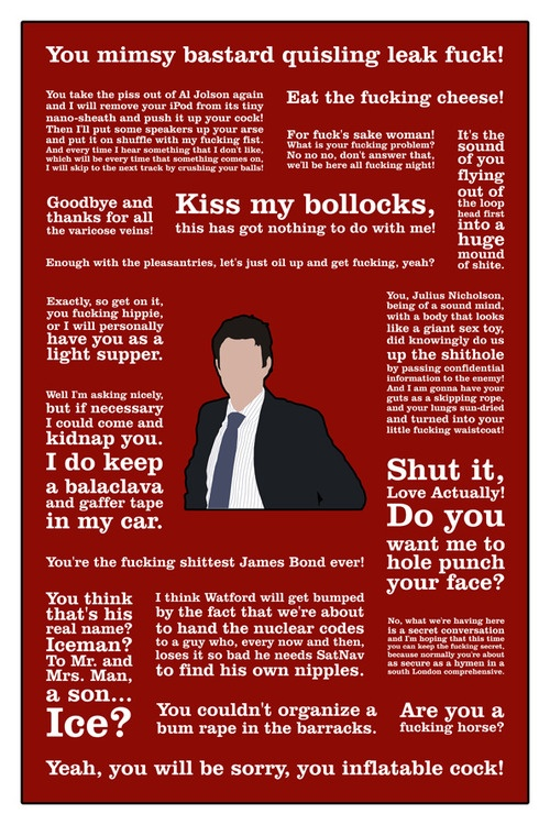 The Thick of It Jamie poster  http://www.etsy.com/listing/113894180/the-thick-of-it-jamie-macdonald (By the way I know this includes In The Loop quotes but I just couldnt leave them out!)