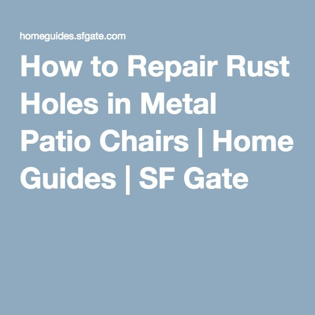 How to Repair Rust Holes in Metal Patio Chairs | Home Guides | SF Gate