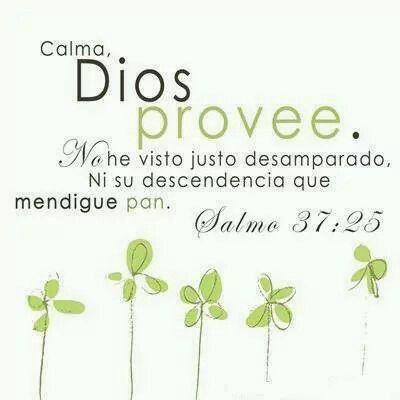 Salmo 37:25 Joven fui, y he envejecido, Y no he visto justo desamparado, Ni su descendencia que mendigue pan.♔