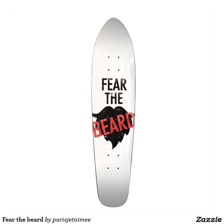 Fear the beard skateboard deck #fearthebeard #funnydesign #beard #mustache #goatee #coolgifts #skateboard
