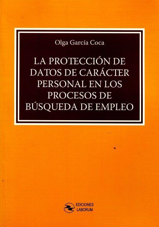 La protección de datos de carácter personal en los procesos de búsqueda de empleo / Olga García Coca.   Laborum, 2016
