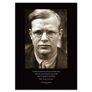 """""""Silence in the face of evil is itself evil. God will not hold us guiltless. Not to speak is to speak. Not to act is to act."""" ~ Dietrich Bonhoeffer"""