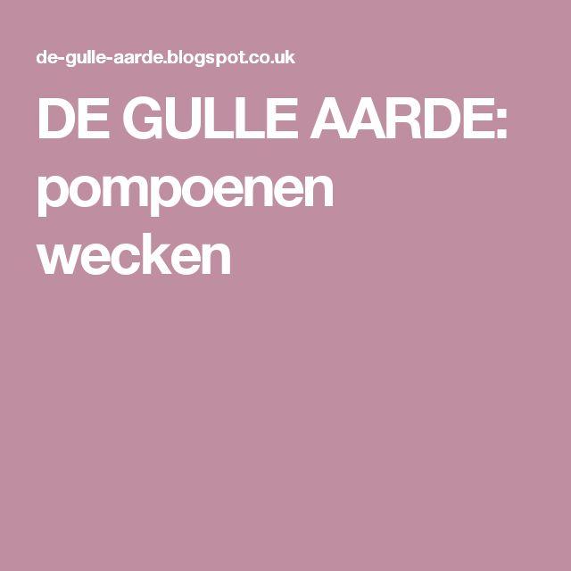 DE GULLE AARDE: pompoenen wecken