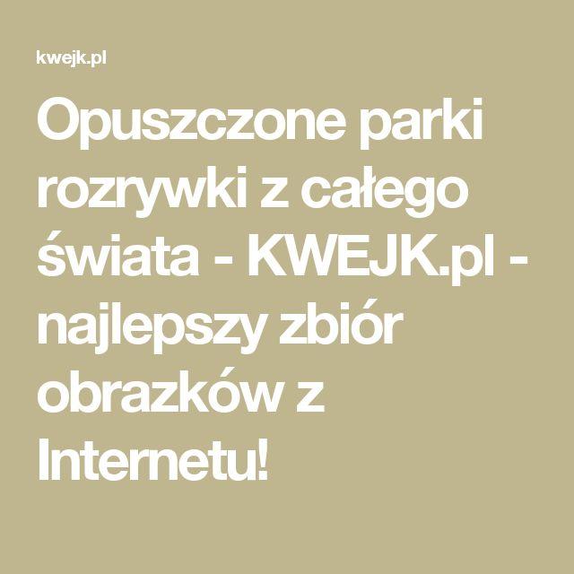 Opuszczone parki rozrywki z całego świata - KWEJK.pl - najlepszy zbiór obrazków z Internetu!