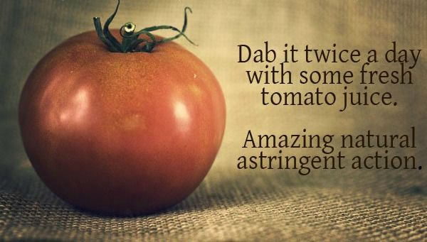 Tomatoes act as a very good astringent and they are rich in antioxidants.