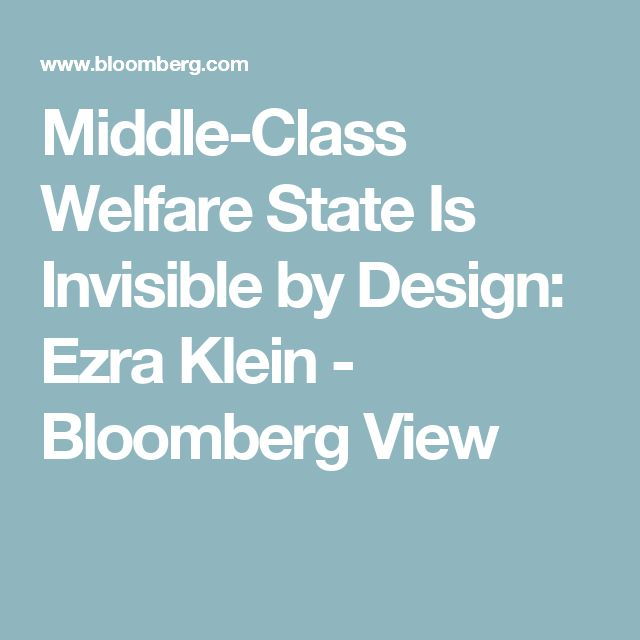 Middle-Class Welfare State Is Invisible by Design: Ezra Klein - Bloomberg View