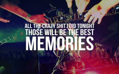 All the crazy shit I did tonight. Those will be the best memories. I just wanna let it go for the night.... - Kid Cudi