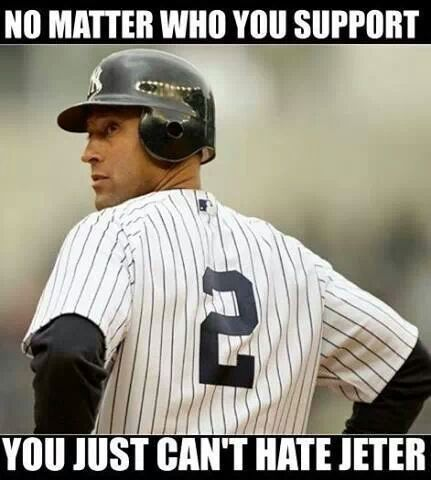 We are an all Boston house, but I do love Jeter.
