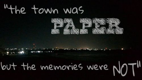 'The town was paper, but the memories were not' - Paper Town #movie