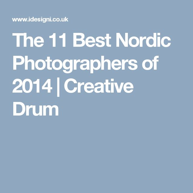 The 11 Best Nordic Photographers of 2014 | Creative Drum