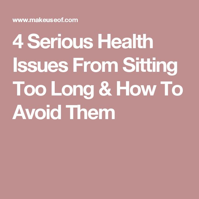4 Serious Health Issues From Sitting Too Long & How To Avoid Them