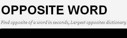 Find opposite of a word in seconds, Largest opposites dictionary http://www.opposite-word.com/
