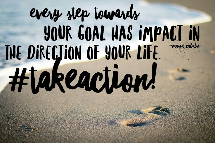 Every step towards your goal has impact in the direction of your life.  ~Maria Cabalu #TakeAction