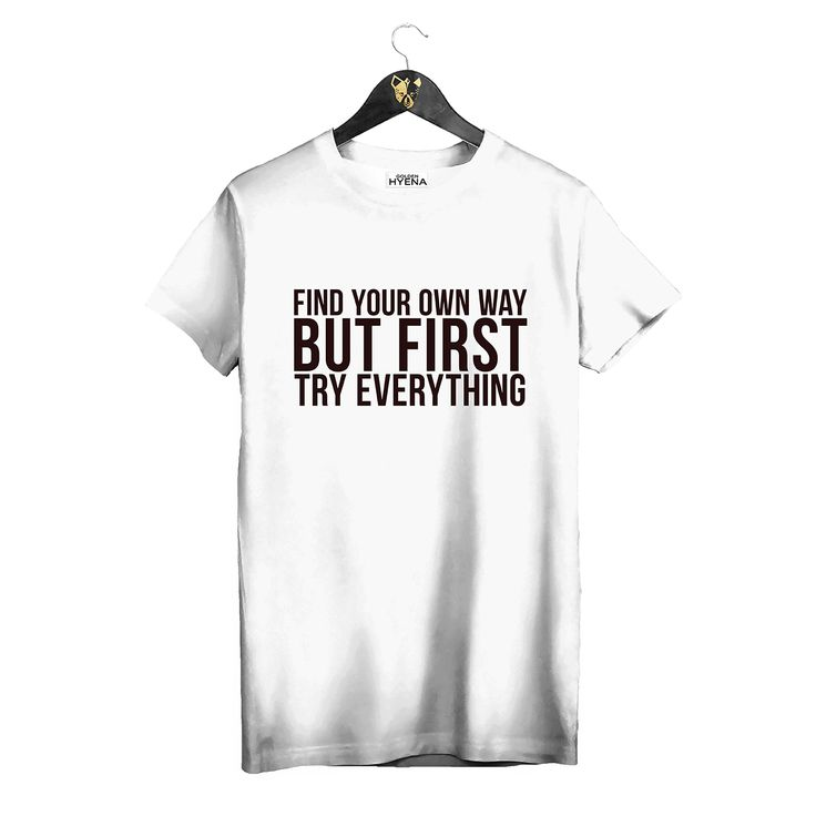 "White T-shirt ""Find your own way but first try everything"" by Golden Hyena #goldenhyena"