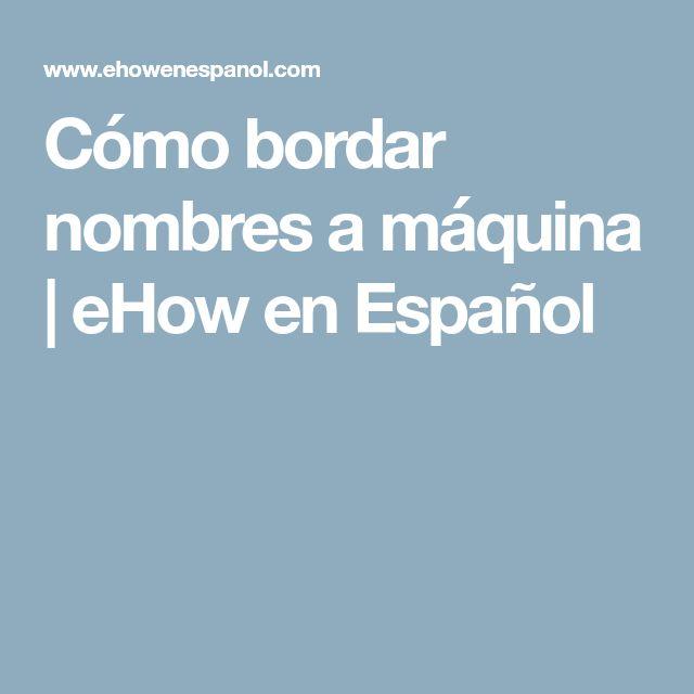 Cómo bordar nombres a máquina | eHow en Español
