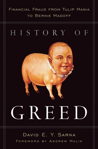 """Download History of Greed: Financial Fraud from Tulip Mania to Bernie Madoff PDF EPUB - EBOOK EPUB PDF MOBI KINDLE CLICK HERE >> http://centerebooks.xyz/download-history-of-greed-financial-fraud-from-tulip-mania-to-bernie-madoff-pdf-epub/ ... History of Greed: Financial Fraud from Tulip Mania to Bernie Madoff by andrew case DOWNLOAD PDF KINDLE MOBI EPUB Description: Praise for HISTORY OF GREED """"David Sarna is a visionary technologist. He is also a sophisticated"""