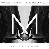 Niykee Heaton - Bad Intentions (Matt DiMona Remix) by Matt DiMona on SoundCloud