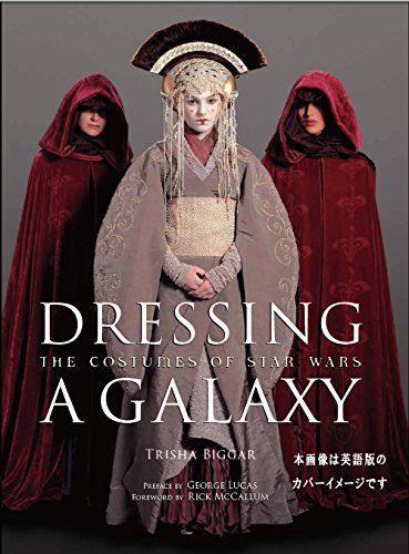 スター・ウォーズのコスチューム集「Dressing a Galaxy」日本語版が登場 | Fashionsnap.com