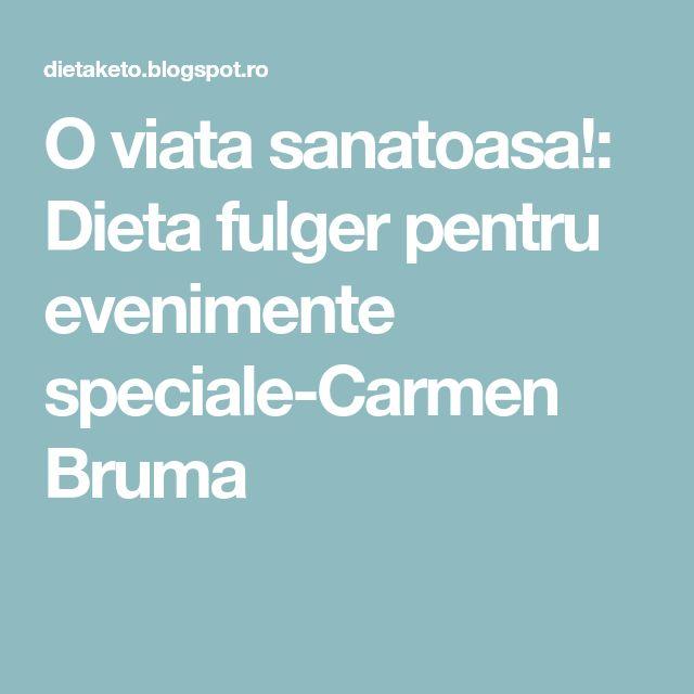 O viata sanatoasa!: Dieta fulger pentru evenimente speciale-Carmen Bruma