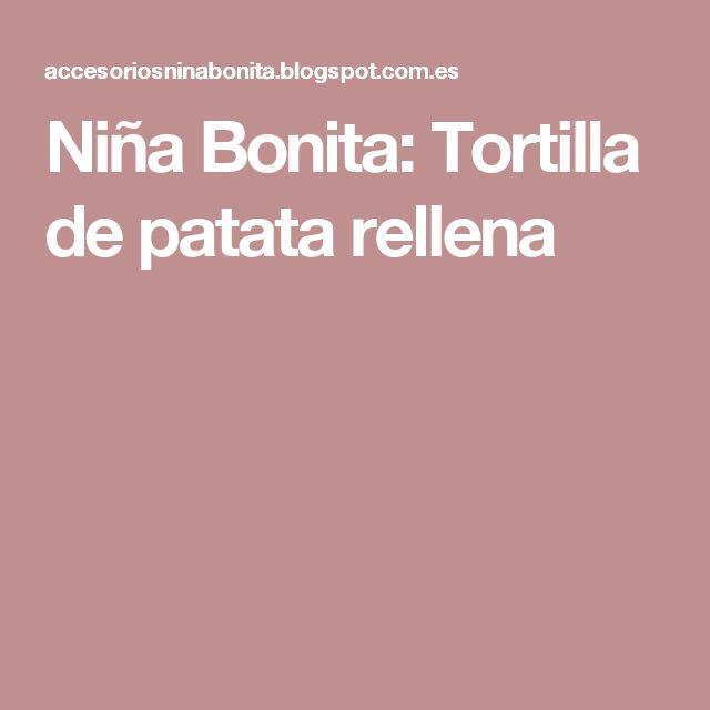 Niña Bonita: Tortilla de patata rellena
