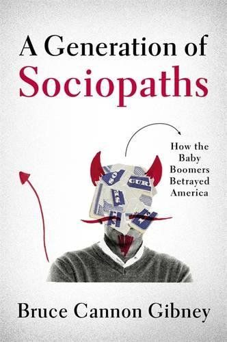 A Generation of Sociopaths: How the Baby Boomers Betrayed... https://www.amazon.com/dp/0316395781/ref=cm_sw_r_pi_dp_x_l8STybRHNADZD