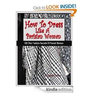 How To Dress Like A Parisian Woman 100 Chic Fashion Secrets Of French Women