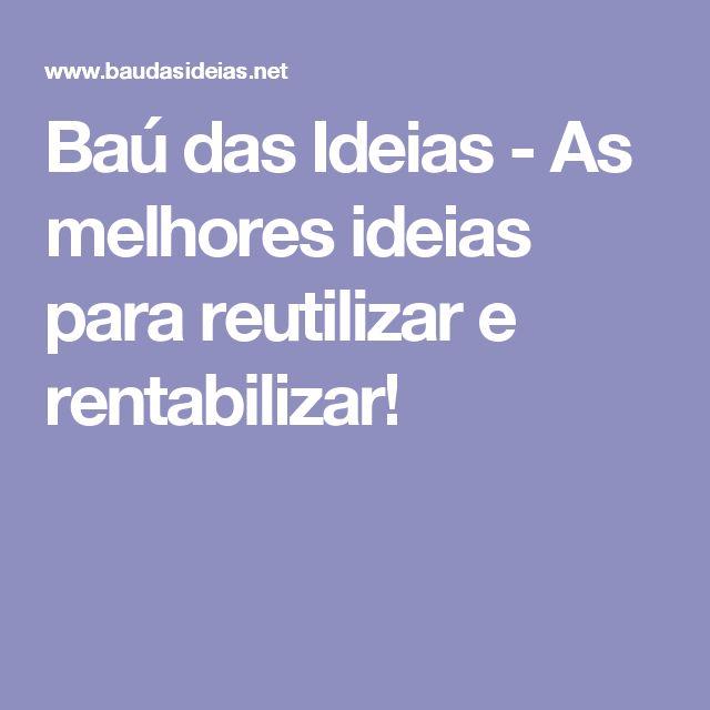 Baú das Ideias - As melhores ideias para reutilizar e rentabilizar!