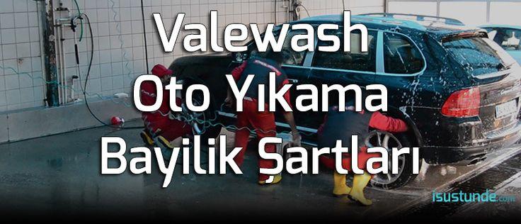 Valewash Oto Yıkama Bayilik Şartları Ve Franchising Bedeli